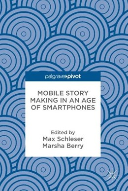 Abbildung von Schleser / Berry | Mobile Story Making in an Age of Smartphones | 1st ed. 2018 | 2018