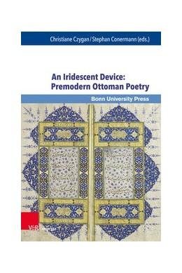Abbildung von Czygan / Conermann | An Iridescent Device: Premodern Ottoman Poetry | 1. Auflage | 2018 | beck-shop.de