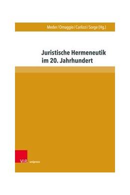 Abbildung von Meder / Omaggio / Carlizzi / Sorge   Juristische Hermeneutik im 20. Jahrhundert   2018   Eine Anthologie von Grundlagen...