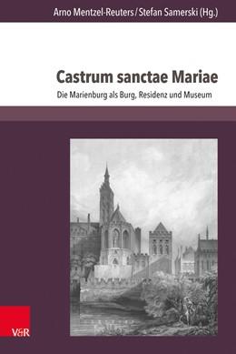 Abbildung von Mentzel-Reuters / Samerski | Castrum sanctae Mariae | 2019 | Die Marienburg als Burg, Resid...