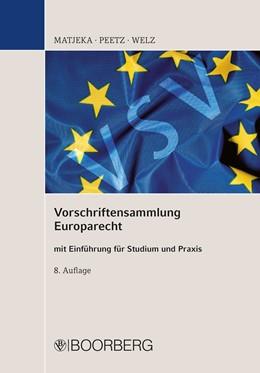 Abbildung von Matjeka / Peetz / Welz | Vorschriftensammlung Europarecht mit Einführung für Studium und Praxis | 8., überarbeitete Auflage | 2018