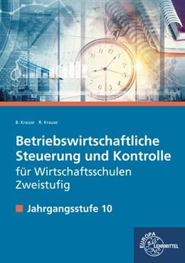 Abbildung von Krause | Betriebswirtschaftliche Steuerung und Kontrolle für die zweistufige Wirtschaftsschule | 1. Auflage | 2018 | beck-shop.de