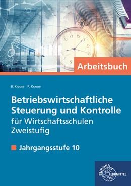 Abbildung von Krause   Betriebswirtschaftliche Steuerung und Kontrolle, zweistufige Wirtschaftsschule   1. Auflage   2018   beck-shop.de