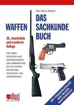 Abbildung von Martini | Das Waffensachkundebuch | überarbeitete und erweiterte Auflage | 2018 | Für Jäger, Schützen und Waffen...