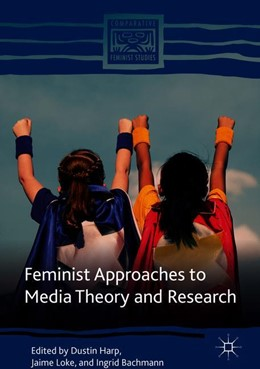 Abbildung von Harp / Loke | Feminist Approaches to Media Theory and Research | 1. Auflage | 2018 | beck-shop.de