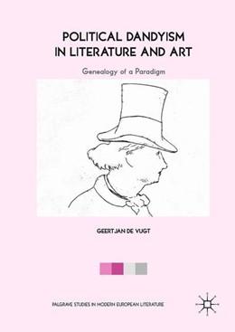 Abbildung von de Vugt   Political Dandyism in Literature and Art   1. Auflage   2018   beck-shop.de