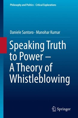 Abbildung von Santoro / Kumar | Speaking Truth to Power - A Theory of Whistleblowing | 1st ed. 2018 | 2018 | 6