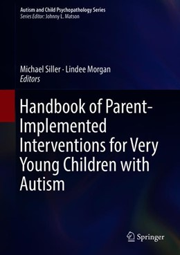 Abbildung von Siller / Morgan | Handbook of Parent-Implemented Interventions for Very Young Children with Autism | 1. Auflage | 2018 | beck-shop.de