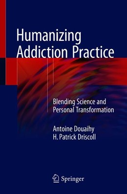 Abbildung von Douaihy / Driscoll | Humanizing Addiction Practice | 1st ed. 2018 | 2018 | Blending Science and Personal ...