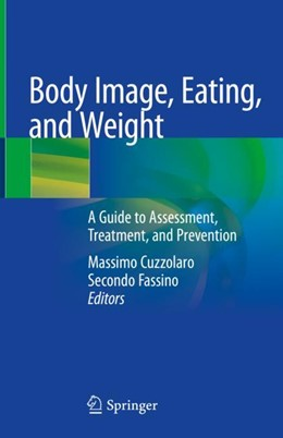 Abbildung von Cuzzolaro / Fassino | Body Image, Eating, and Weight | 1. Auflage | 2018 | beck-shop.de