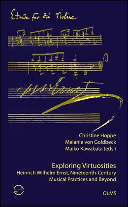Abbildung von Hoppe / Goldbeck / Kawabata   Exploring Virtuosities. Heinrich Wilhelm Ernst, Nineteenth-Century Musical Practices and Beyond   2018   2018   10