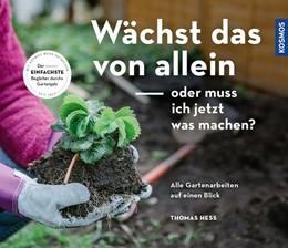 Abbildung von Heß | Wächst das von allein - oder muss ich jetzt was machen? | 1. Auflage | 2018 | beck-shop.de