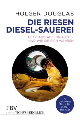 Abbildung von Douglas | Die Diesel-Lüge | 2018 | Die Hetzjagd auf Ihr Auto – un...
