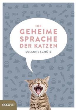 Abbildung von Schötz | Die geheime Sprache der Katzen | 2018