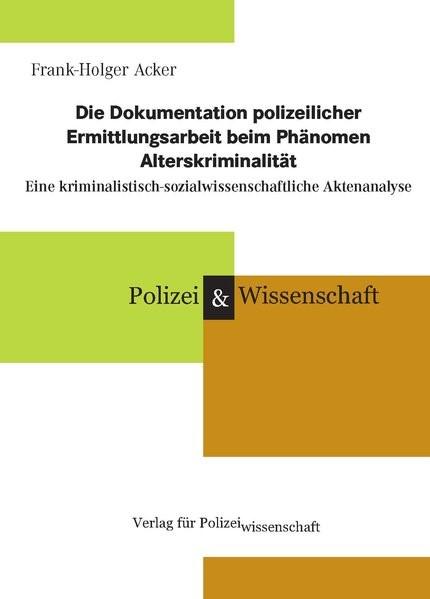 Die Dokumentation polizeilicher Ermittlungsarbeit beim Phänomen Alterskriminalität | Acker, 2018 | Buch (Cover)