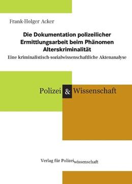 Abbildung von Acker | Die Dokumentation polizeilicher Ermittlungsarbeit beim Phänomen Alterskriminalität | 2018 | Eine kriminalistisch-sozialwis...