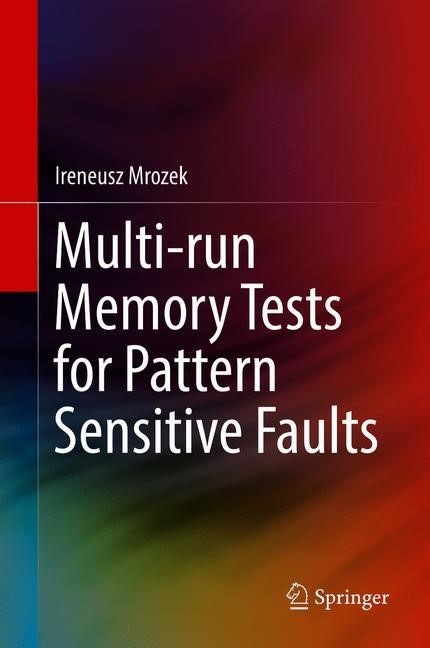 Multi-run Memory Tests for Pattern Sensitive Faults | Mrozek | 1st ed. 2019, 2018 | Buch (Cover)