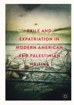 Abbildung von Qabaha | Exile and Expatriation in Modern American and Palestinian Writing | 1. Auflage | 2018 | beck-shop.de