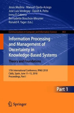 Abbildung von Medina / Ojeda-Aciego / Verdegay / Pelta / Cabrera / Bouchon-Meunier / Yager | Information Processing and Management of Uncertainty in Knowledge-Based Systems. Theory and Foundations | 1st ed. 2018 | 2018 | 17th International Conference,... | 853