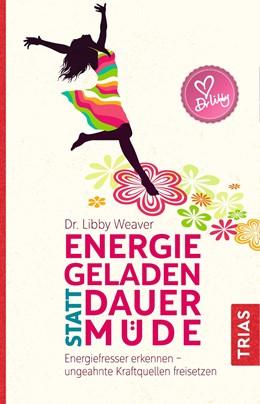 Abbildung von Weaver | Energiegeladen statt dauermüde | 1. Auflage | 2018 | beck-shop.de