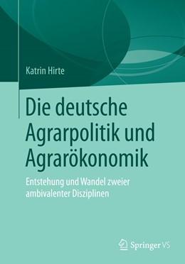 Abbildung von Hirte | Die deutsche Agrarpolitik und Agrarökonomik | 2019 | Entstehung und Wandel zweier a...