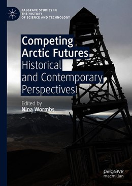 Abbildung von Wormbs   Competing Arctic Futures   1st ed. 2018   2018   Historical and Contemporary Pe...