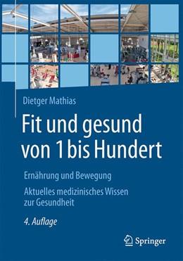 Abbildung von Mathias | Fit und gesund von 1 bis Hundert | 4., vollst. akt. u. erw. Aufl. 2018 | 2018 | Ernährung und Bewegung - Aktue...
