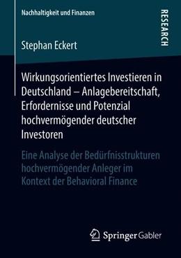 Abbildung von Eckert | Wirkungsorientiertes Investieren in Deutschland – Anlagebereitschaft, Erfordernisse und Potenzial hochvermögender deutscher Investoren | 1. Auflage | 2018 | beck-shop.de