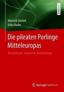 Abbildung von Dörfelt / Ruske | Die pileaten Porlinge Mitteleuropas | 1. Auflage | 2018 | beck-shop.de