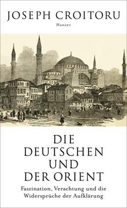 Abbildung von Croitoru | Die Deutschen und der Orient | 1. Auflage | 2018 | beck-shop.de