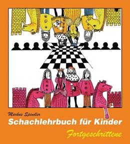 Abbildung von Spindler | Schachlehrbuch für Kinder - Fortgeschrittene | 5. Auflage | 2018 | beck-shop.de