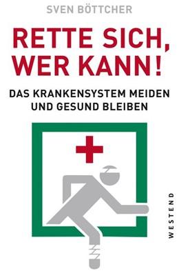 Abbildung von Böttcher | Rette sich, wer kann | 2019 | Das Krankensystem meiden und g...