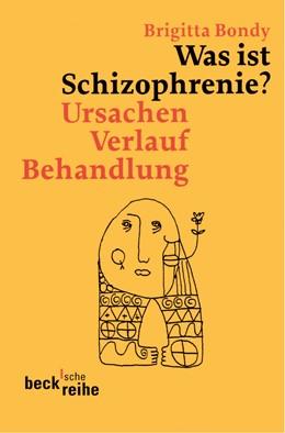 Abbildung von Bondy, Brigitta | Was ist Schizophrenie? | 4. Auflage | 2008 | Ursachen, Verlauf, Behandlung