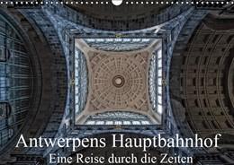 Abbildung von Abel   Antwerpens Hauptbahnhof - Eine Reise durch die Zeiten (Wandkalender 2019 DIN A3 quer)   5. Edition 2018   2018   Der Hauptbahnhof Antwerpens mi...