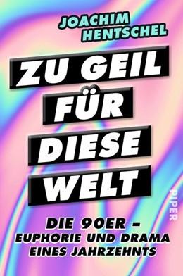 Abbildung von Hentschel | Zu geil für diese Welt | 2. Auflage | 2018 | Die 90er - Euphorie und Drama ...