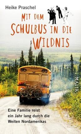Abbildung von Praschel | Mit dem Schulbus in die Wildnis | 2018 | Eine Familie reist ein Jahr la...