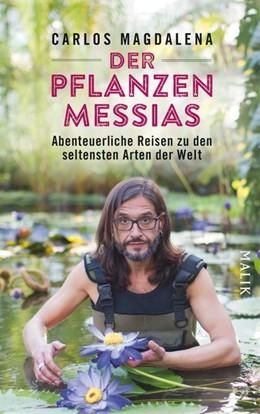 Abbildung von Magdalena   Der Pflanzen-Messias - Abenteuerliche Reisen zu den seltensten Arten der Welt   1. Auflage   2018   beck-shop.de