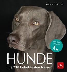Abbildung von Wegmann / Schmitz | Hunde | 2018 | Die 230 beliebtesten Rassen