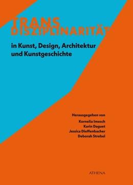 Abbildung von Imesch / Daguet | Transdisziplinarität in Kunst, Design, Architektur und Kunstgeschichte | 1. Auflage | 2018 | beck-shop.de