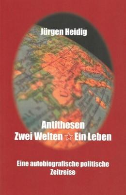 Abbildung von Heidig | Antithesen, Zwei Welten-Ein Leben | 1. Auflage | 2018 | beck-shop.de