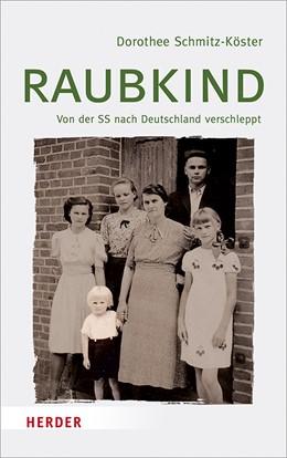 Abbildung von Schmitz-Köster | Raubkind | 2018 | Von der SS nach Deutschland ve...