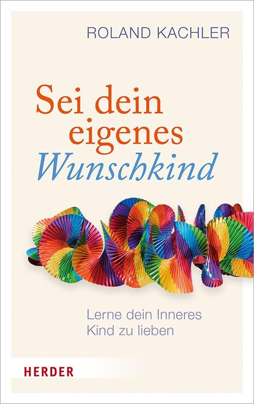Sei dein eigenes Wunschkind | Kachler, 2018 | Buch (Cover)