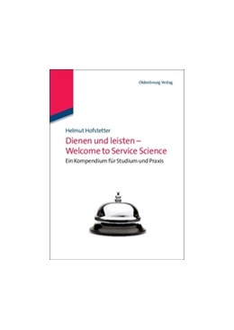 Abbildung von Hofstetter | Dienen und leisten - Welcome to Service Science | 2011 | Eine Kompendium für Studium un...
