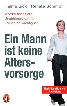 Abbildung von Sick / Schmidt | Ein Mann ist keine Altersvorsorge - Warum finanzielle Unabhängigkeit für Frauen so wichtig ist | 1. Auflage | 2019 | beck-shop.de