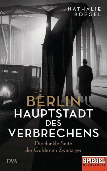 Berlin - Hauptstadt des Verbrechens | Boegel, 2018 | Buch (Cover)