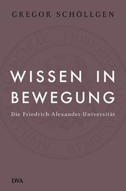 Abbildung von Schöllgen | Wissen in Bewegung | 2. Auflage | 2018 | Die Friedrich-Alexander-Univer...