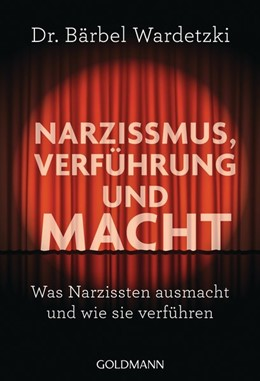 Abbildung von Wardetzki   Narzissmus, Verführung und Macht   1. Auflage   2018   beck-shop.de