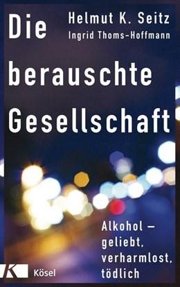 Abbildung von Seitz / Thoms-Hoffmann   Die berauschte Gesellschaft   1. Auflage   2018   beck-shop.de