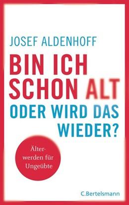 Abbildung von Aldenhoff | Bin ich schon alt - oder wird das wieder? | 1. Auflage | 2018 | beck-shop.de