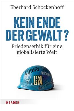 Abbildung von Schockenhoff | Kein Ende der Gewalt? | 2018 | Friedensethik für eine globali...